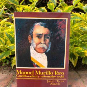 Manuel Murillo Toro, caudillo radical y reformador social