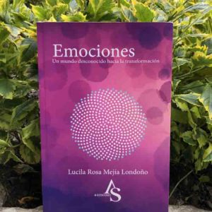 Emociones. Un Mundo Desconocido Hacia la Transformación